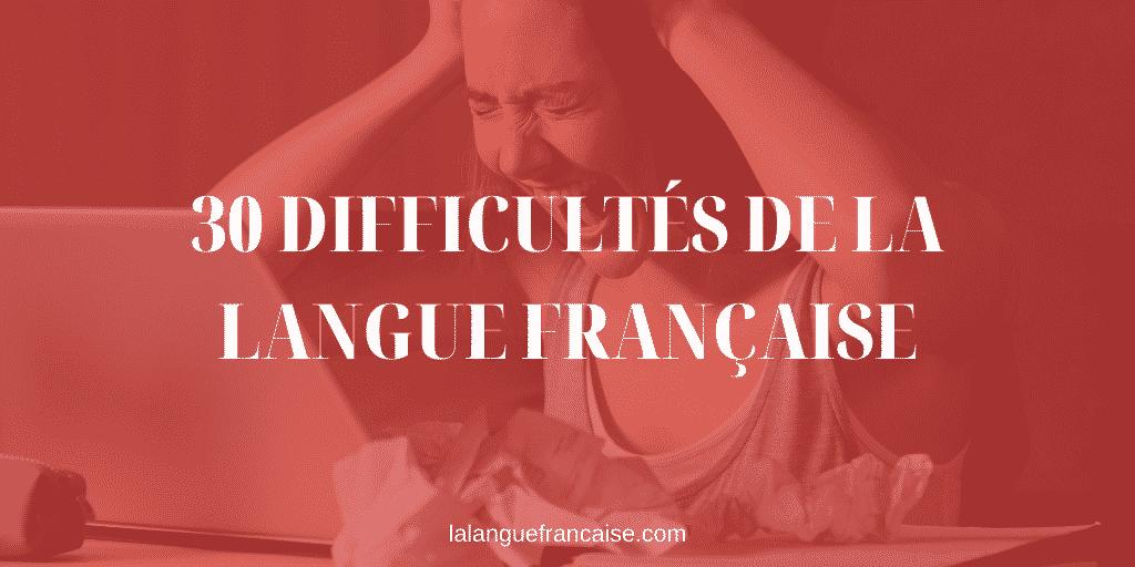 30 difficultés de la langue française (et comment les surmonter)