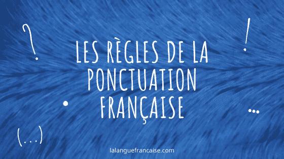 Les règles de la ponctuation en français