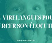 Les 22 meilleurs virelangues pour exercer son élocution française
