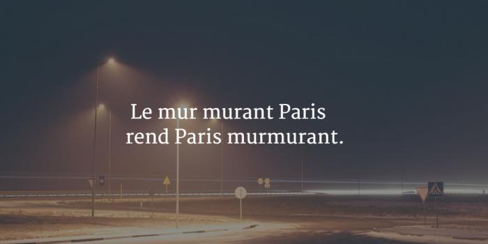 Le mur murant Paris rend Paris murmurant.