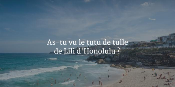 As-tu vu le tutu de tulle de Lili d'Honolulu ?