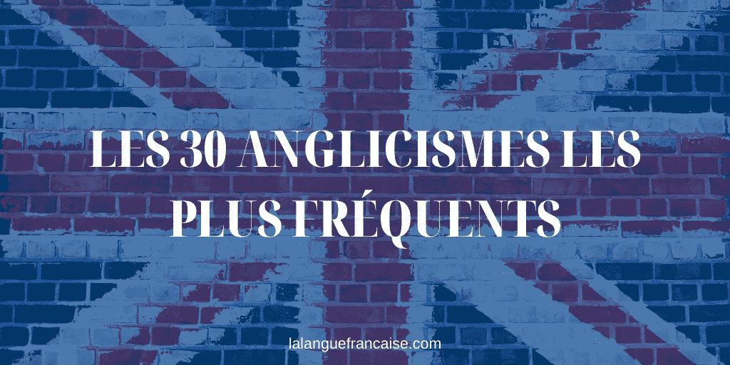 30 anglicismes employés (trop fréquemment) en français