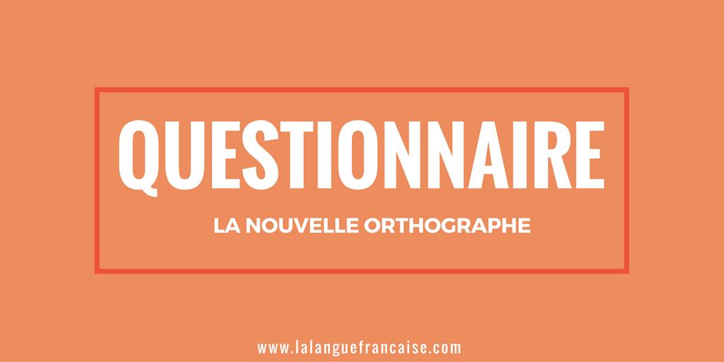 Questionnaire : la nouvelle orthographe française