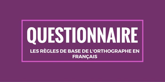Questionnaire : les règles de base de l'orthographe en français