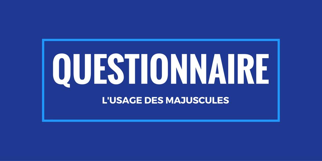 Questionnaire : l'usage des majuscules en français