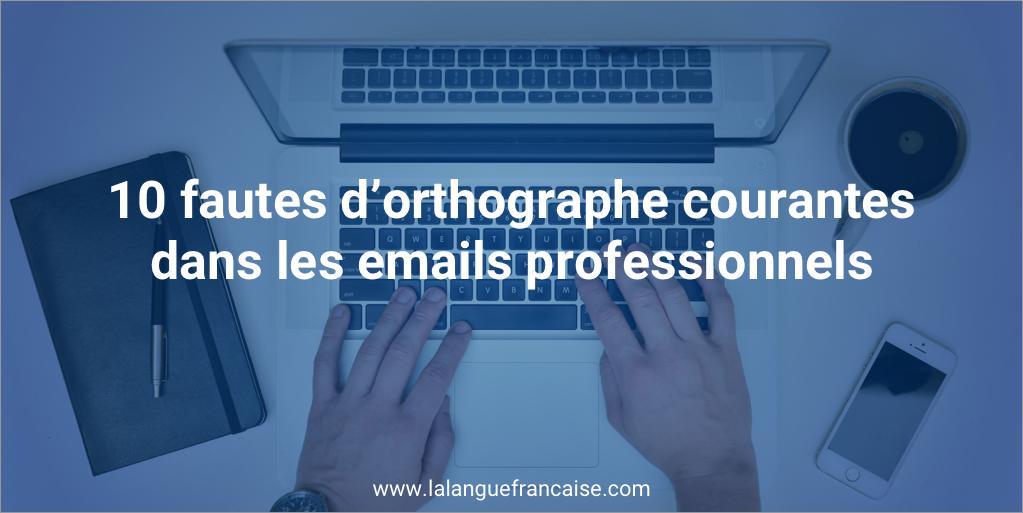 10 fautes orthographe courantes dans emails professionnels