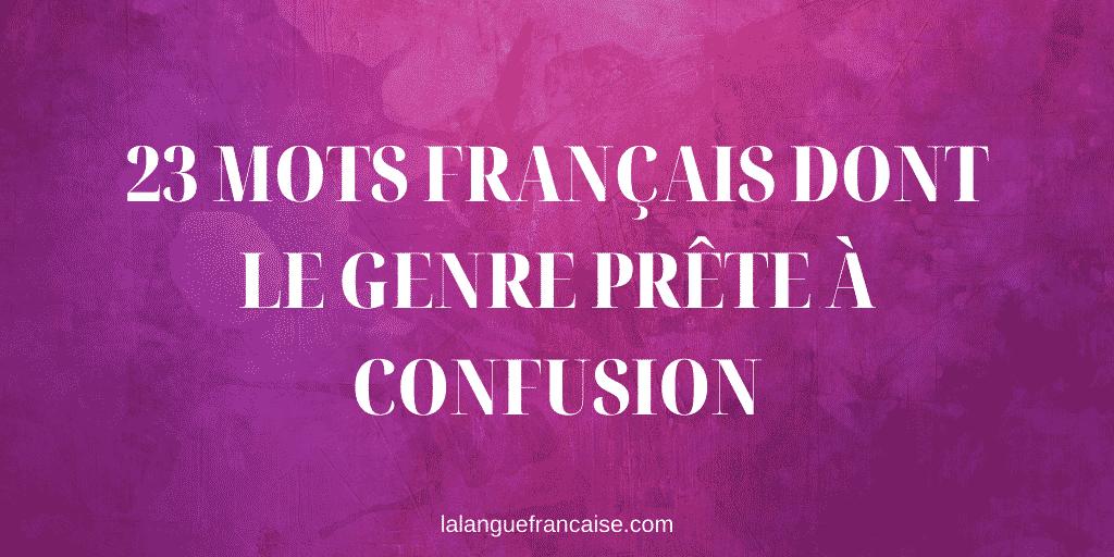 23 mots français dont le genre prête souvent à confusion