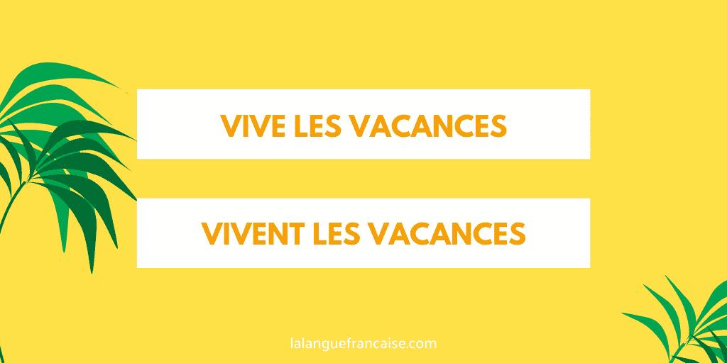 «Vive les vacances» ou «vivent les vacances»?