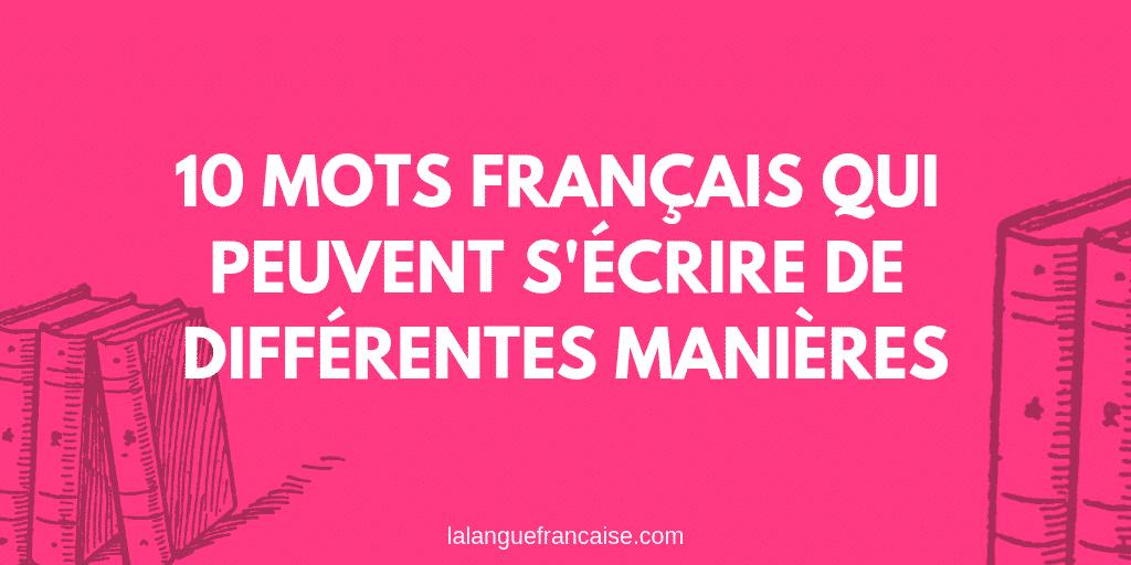 11 mots français qui peuvent s'écrire de différentes manières