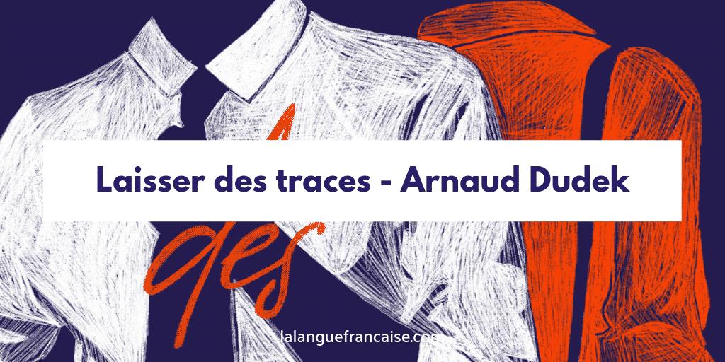 Arnaud Dudek : Laisser des traces - critique