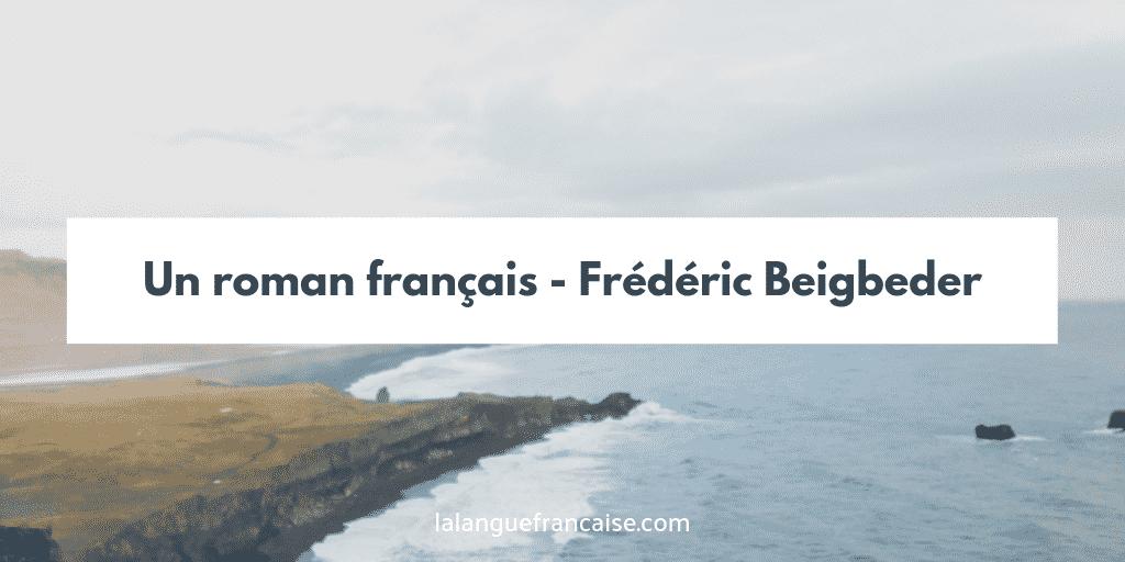 Frédéric Beigbeder : Un roman français - critique