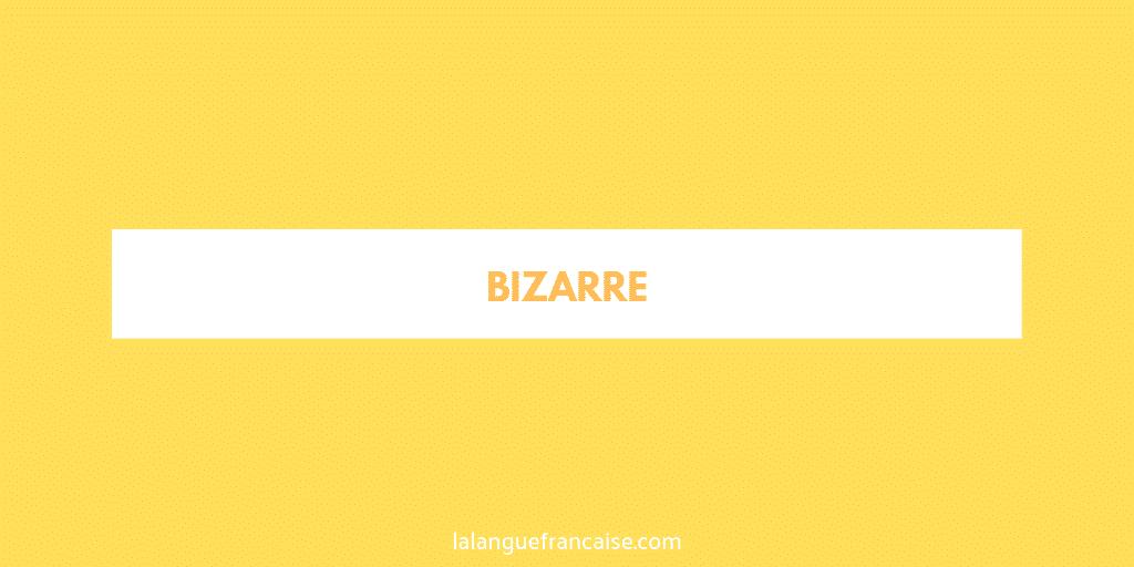 « Bizarre », « bizare » ou « bizard » ? - orthographe