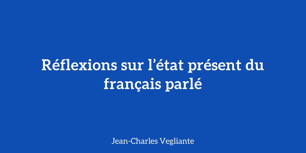 Réflexions sur l'état présent du français parlé - Jean-Charles Vegliante