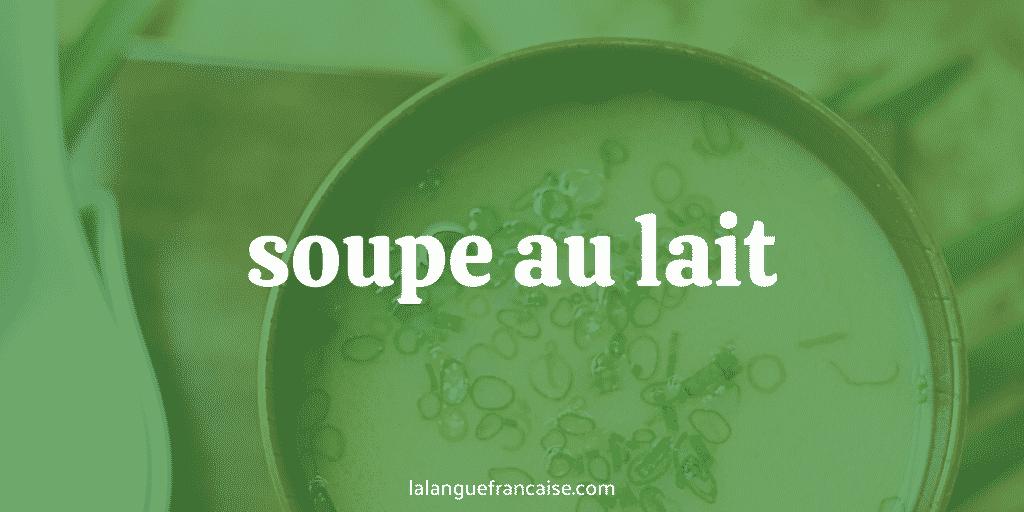 Soupe au lait : définition et origine de l'expression