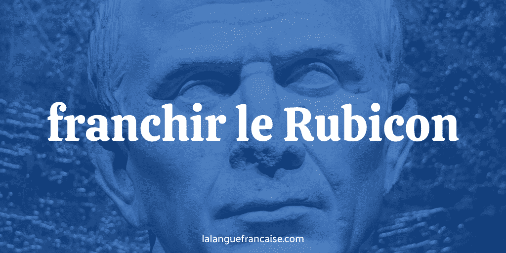 Franchir le Rubicon : définition et origine de l'expression