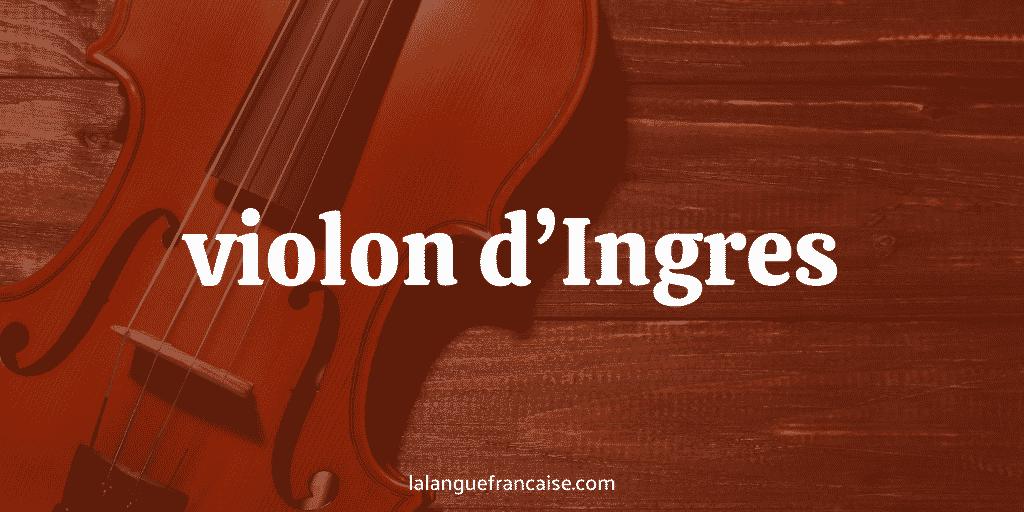 Violon d'Ingres : définition et origine de l'expression