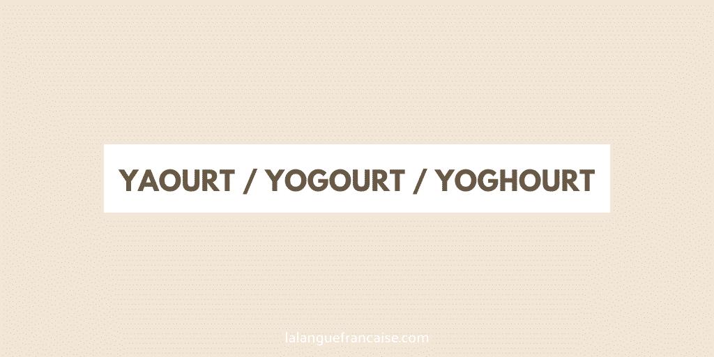 « Yaourt », « yogourt » ou « yoghourt » ? - orthographe