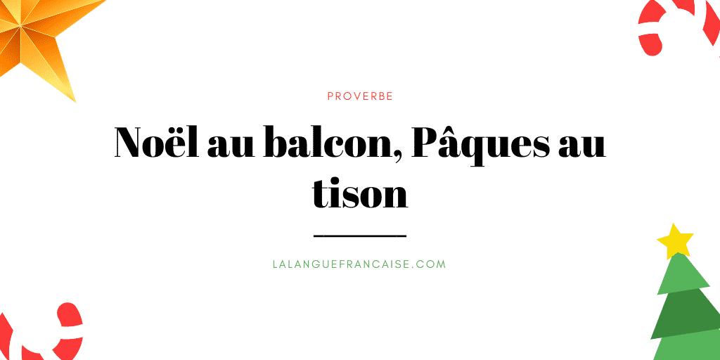 «Noël au balcon, Pâques au tison» : signification et origine du proverbe