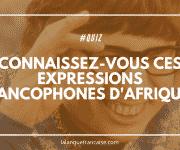 Quiz : connaissez-vous ces expressions francophones d'Afrique ?