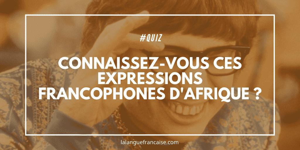 quiz expressions francophones afrique