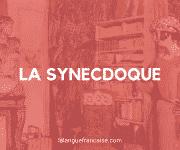 La synecdoque – Figure de style [définition et exemples]