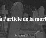 À l'article de la mort : définition et origine de l'expression
