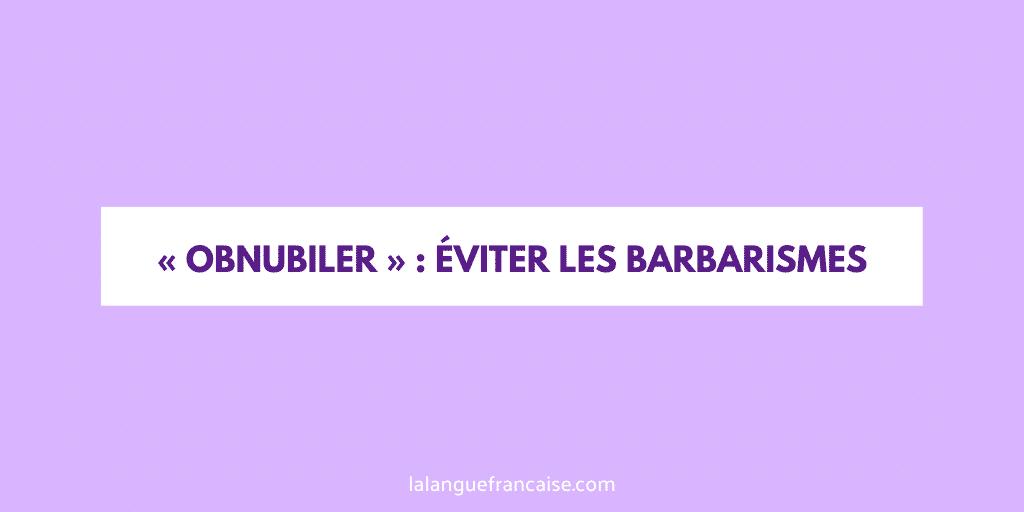 «Obnubiler», «obnibuler», «omnibuler» ou «omnubiler»?