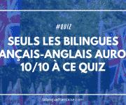 Seuls les bilingues français-anglais auront 10/10 à ce quiz