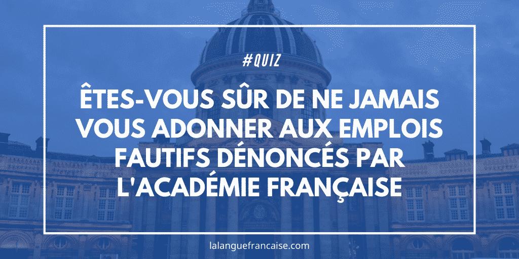 Êtes-vous sûr de ne jamais vous adonner aux emplois fautifs dénoncés par l'Académie française?