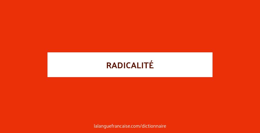 Radicalité : définition de « radicalité » | La langue française